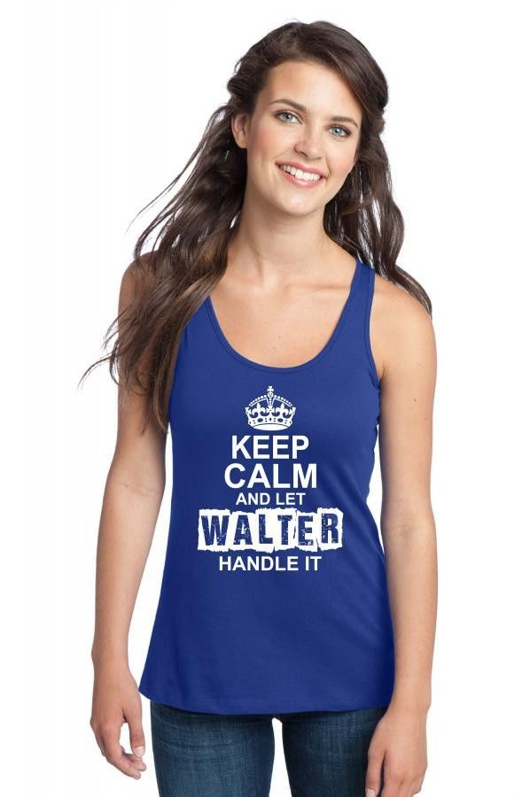 keep calm and let walter handle it 1 Racerback Tank