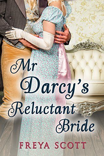 Mr Darcy's Reluctant Bride: A Pride and Prejudice Variation