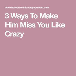 how to make someone miss you psychology
