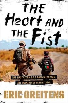 The Heart and the Fist: The Education of a Humanitarian, the Making of a Navy Seal by Eric Greitens - 5/22/2015
