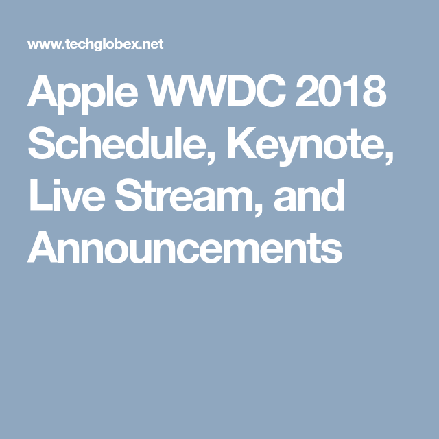 Apple WWDC 2018 Schedule, Keynote, Live Stream, and ...