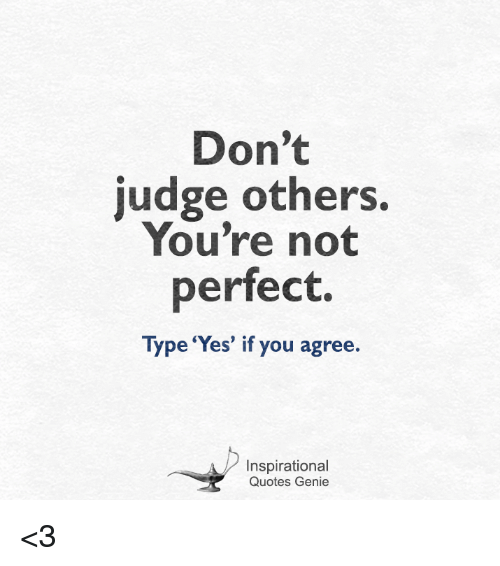 Dont Judge Others Youre Not Perfect Type Yes If You You Are Perfect Quotes Perfection Quotes Be Yourself Quotes