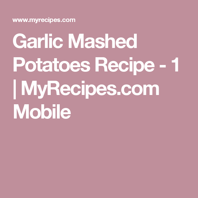 Garlic Mashed Potatoes Recipe - 1 | MyRecipes.com Mobile