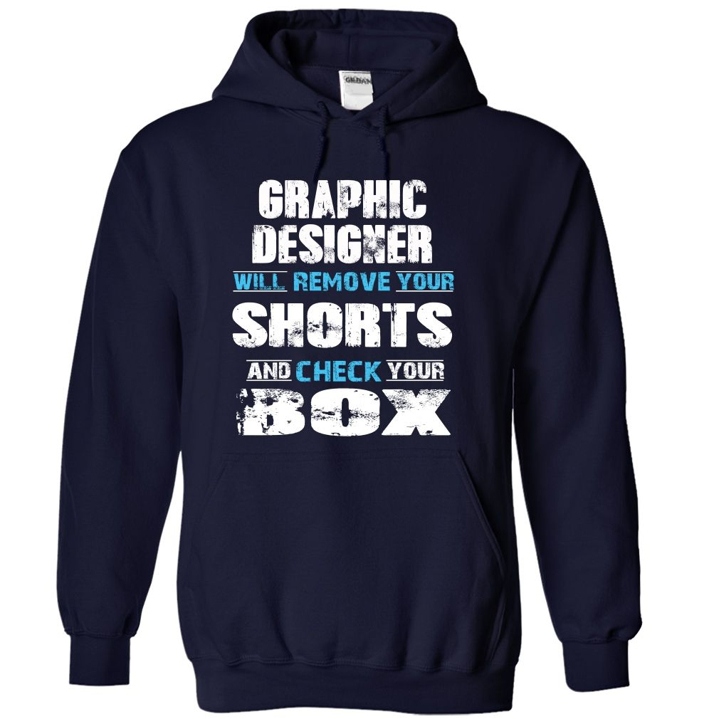GRAPHIC DESIGNER WILL REMOVE YOUR SHORTS AND CHECK YOUR BOX HOODIE  This shirt is for you! Tshirt, Women Tee and Hoodie are available. 👕 BUY IT here: https://www.sunfrog.com/GRAPHIC-DESIGNER-will-remove-your-shorts-and-check-your-box-5856-NavyBlue-11016412-Hoodie.html?id=57545