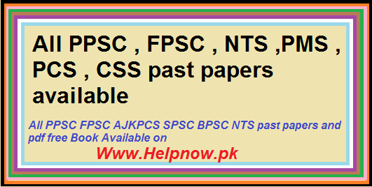 All PPSC , FPSC , NTS ,PMS , PCS , CSS solved past papers