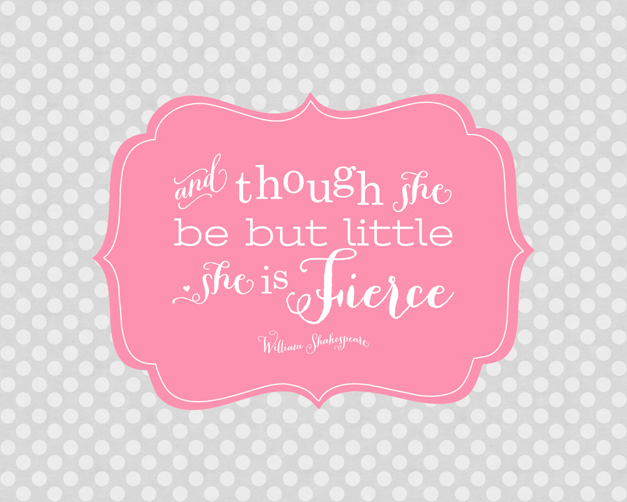 And though she be but little she is fierce - print just added to the shop @ PrettyDarnCute.com :)