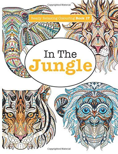Really Relaxing Colouring Book 17: In The Jungle: Volume 17 (Really ...