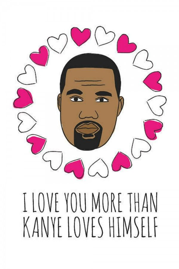 i like you more than kanye likes kanye Google zoeken – Kanye West Valentine Cards