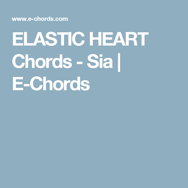 Elastic Heart Chords Sia E Chords Music And Choir Pinterest