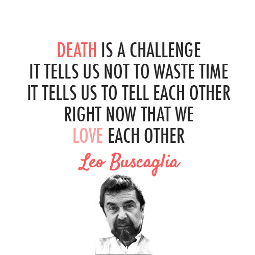 Leo Buscaglia Quote (About Love Life Death Challenge)