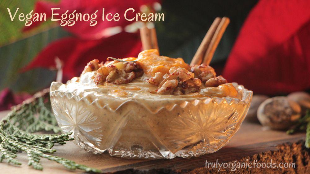 Vegan Eggnog Ice Cream Truly Organic Foods Raw Desserts Vegan Eggnog Food