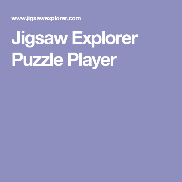 Jigsaw Explorer Puzzle Player | Projects to Try | Puzzle