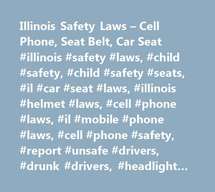Illinois Safety Laws – Cell Phone, Seat Belt, Car Seat #illinois ...