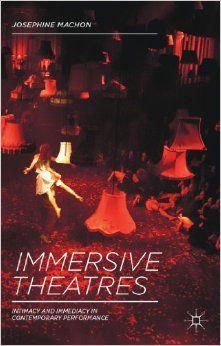Immersive theatres : intimacy and immediacy in contemporary performance / Josephine Machon - Houndmills, Basingstoke : Palgrave Macmillan, 2013