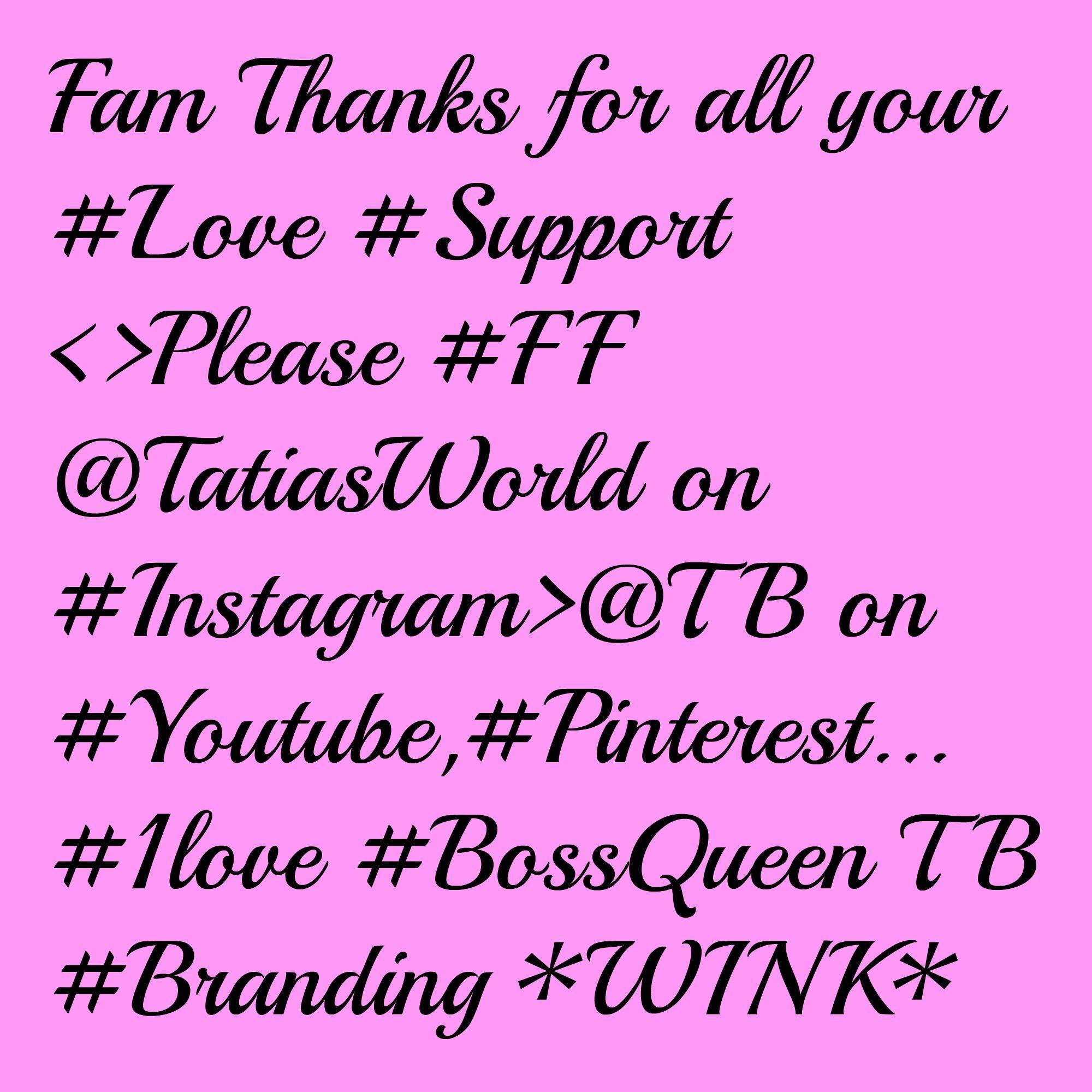 #BRANDING PLEASE #FF #BOSSQUEEN TATIA BRADLEY I'M NOT HARD TO FIND #ONLINE BABY~! THX 1LOVE <HUGS