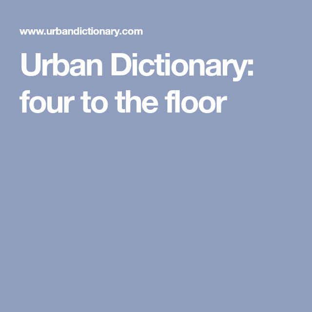 Urban dictionary four to the floor from around the web urban dictionary four to the floor fandeluxe Images