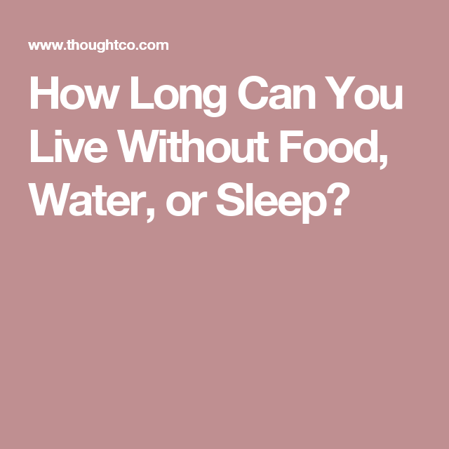 Heres How Long You Can Live Without Food Water Or Sleep