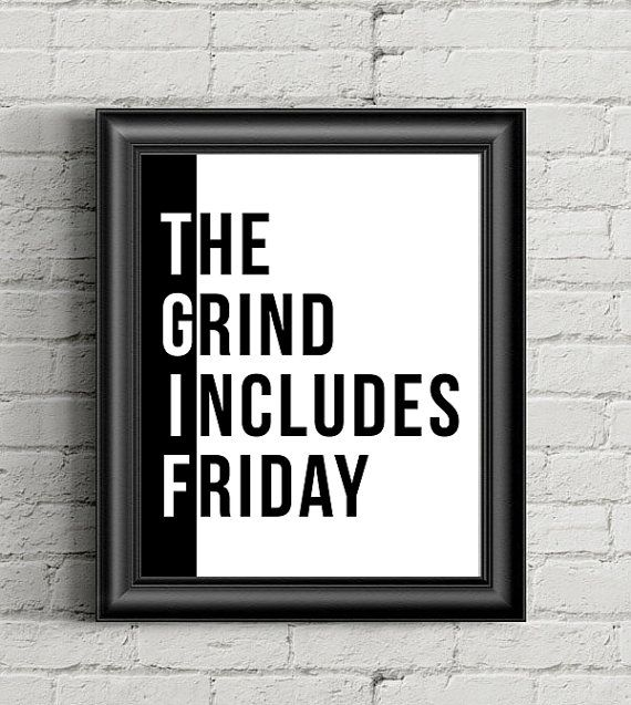 Funny Poster Gift For Her Printable Art Inspirational: TGIF The Grind Includes Friday Print Motivational Poster