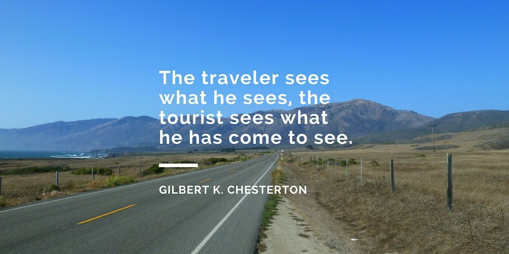 """Quote : """"The traveler sees what he sees, the tourist sees what he has come to see""""."""