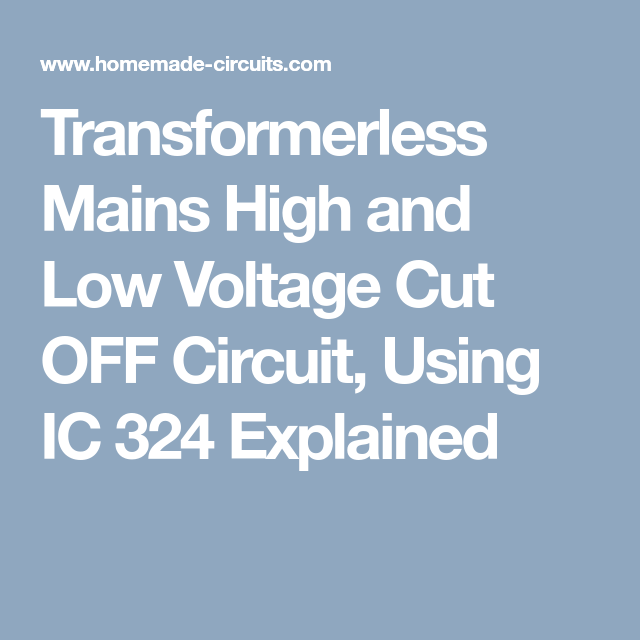 Transformerless Mains High and Low Voltage Cut OFF Circuit