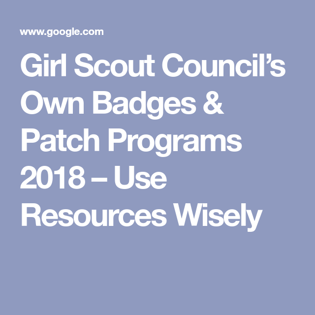 Girl Scout Council's Own Badges & Patch Programs 2018
