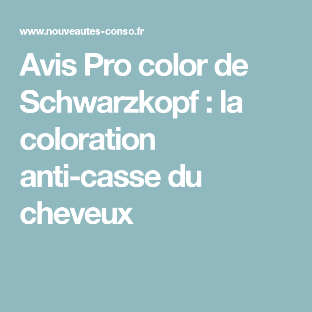 Avis Pro color de Schwarzkopf : la coloration anti-casse du cheveux