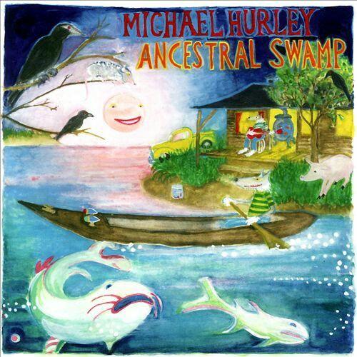 "#75. ""Ancestral Swamp""  ***  Michael Hurley  (2007)"