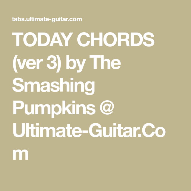 Today Chords Ver 3 By The Smashing Pumpkins Ultimate Guitar