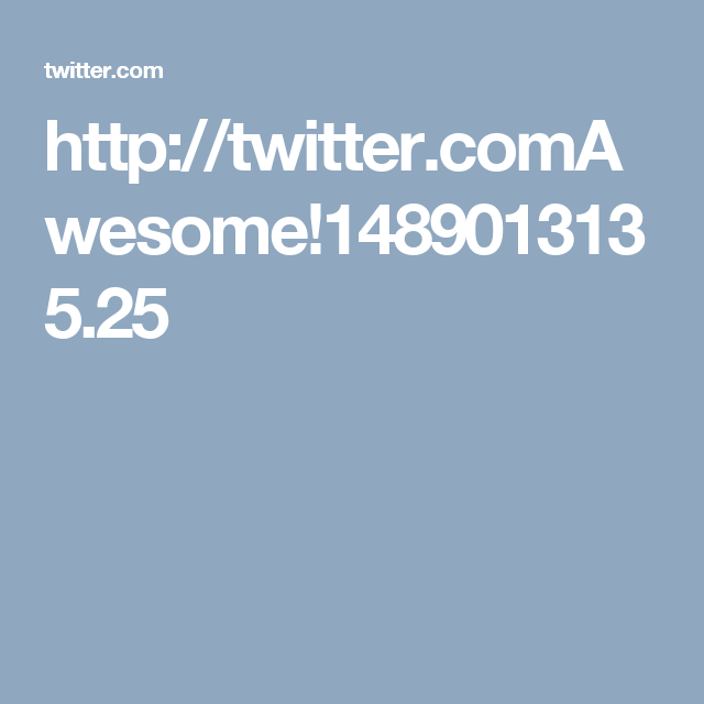 http://twitter.comAwesome!1489013135.25