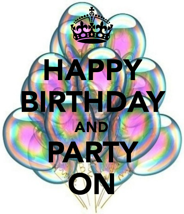 HAPPY BIRTHDAY AND PARTY ON - KEEP CALM AND CARRY ON Image