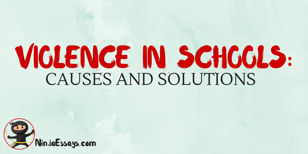 Violence In Schools Causes And Solutions  Collegeuniversity  Violence In Schools Causes And Solutions