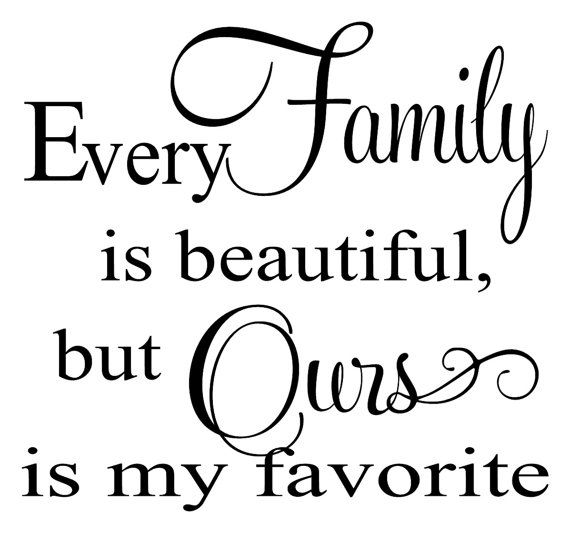 Every Family Is Beautiful But Ours Is My Favorite By