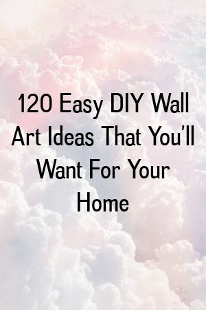 120 Easy DIY Wall Art Ideas That You'll Want for Your Home 120 Easy DIY Wall Art Ideas That You'll Want for Your Home#diycrafts