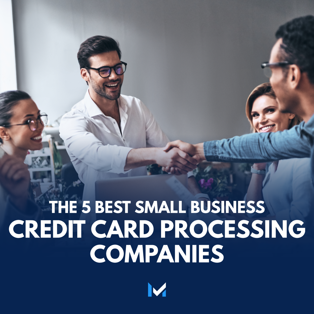 8 Best Credit Card Payment Processing Companies For 2021 Small Business Credit Cards Business Credit Cards Good Credit