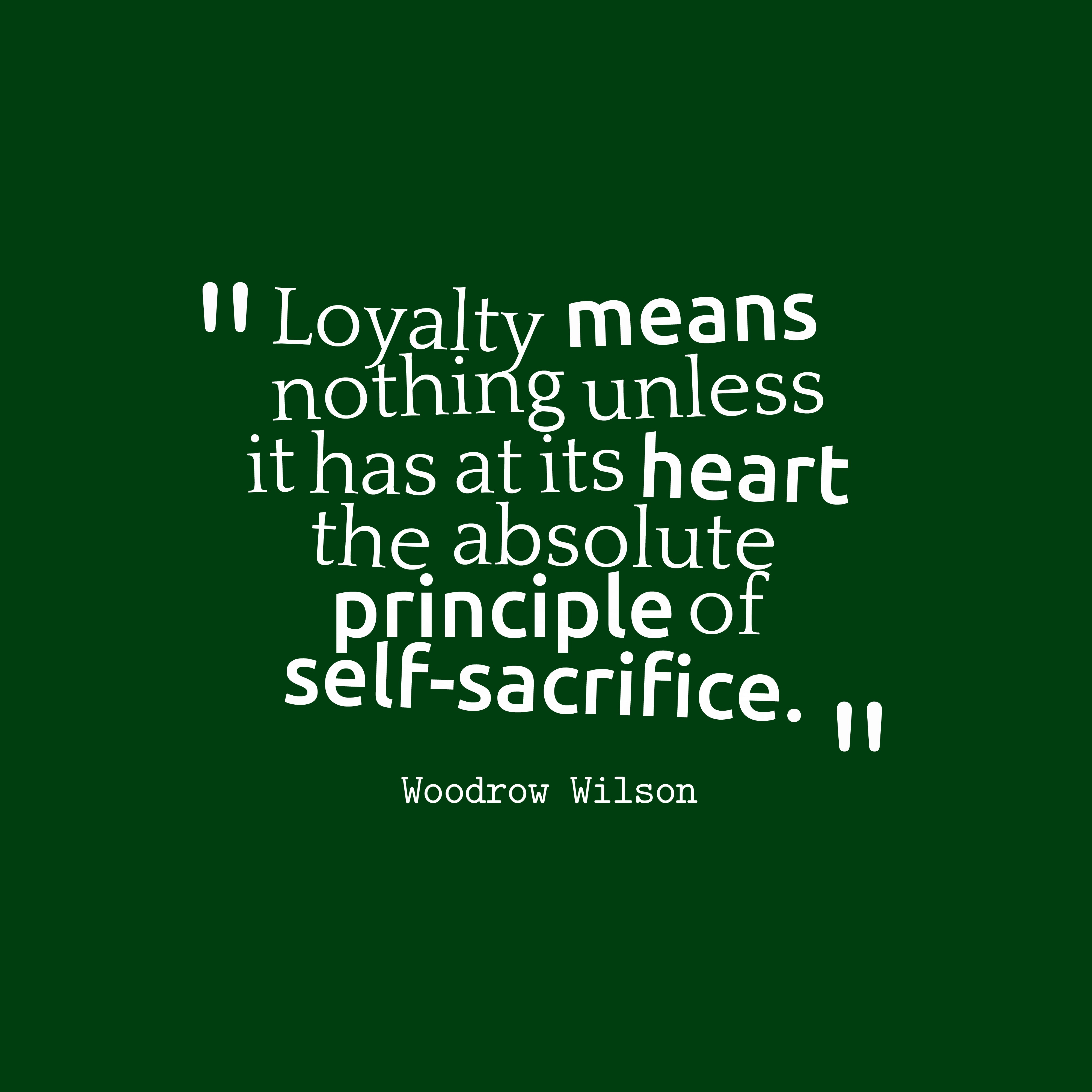 Quotes Image Of Loyalty Quotes Sacrifice Quotes Woodrow Wilson Quotes