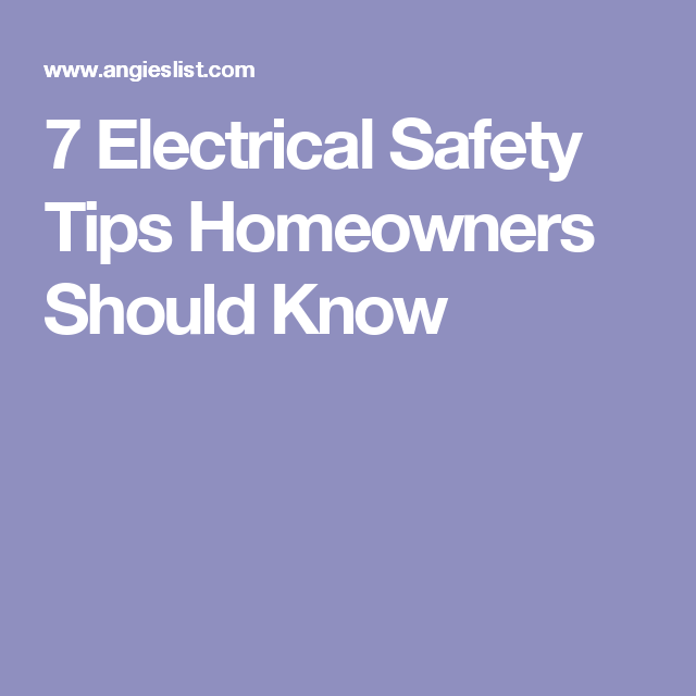 7 Electrical Safety Tips Homeowners Should Know Safety Tips Electrical Safety Home Security Tips