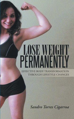 Lose Weight Permanently: Effective Body Transformation Through Lifestyle Changes by Sandro Torres Cigarroa http://www.amazon.com/dp/150491791X/ref=cm_sw_r_pi_dp_7Cn3vb0C93YHW