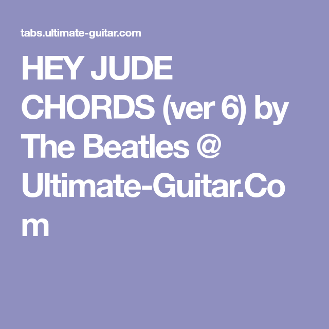 HEY JUDE CHORDS (ver 6) by The Beatles @ Ultimate-Guitar.Com | Lets ...