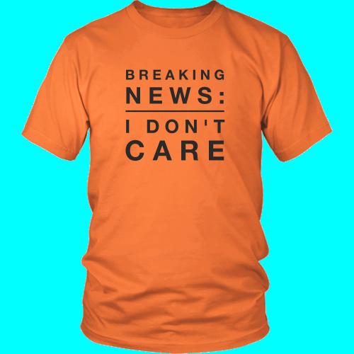 Breaking News I Don't Care - Mens Tee Shirt