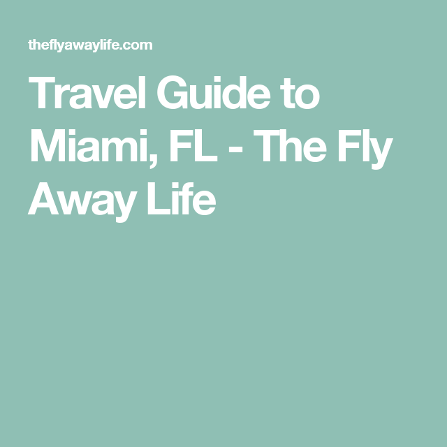Travel Guide to Miami, FL - The Fly Away Life