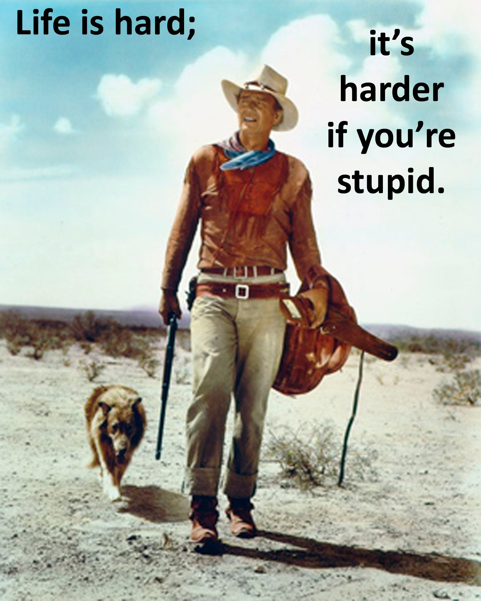 John Wayne Quote   Life Is Hard...harder If Youu0027re Stupid.