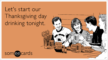 Free, Thanksgiving Ecard: Letu0027s Start Our Thanksgiving Day Drinking Tonight.