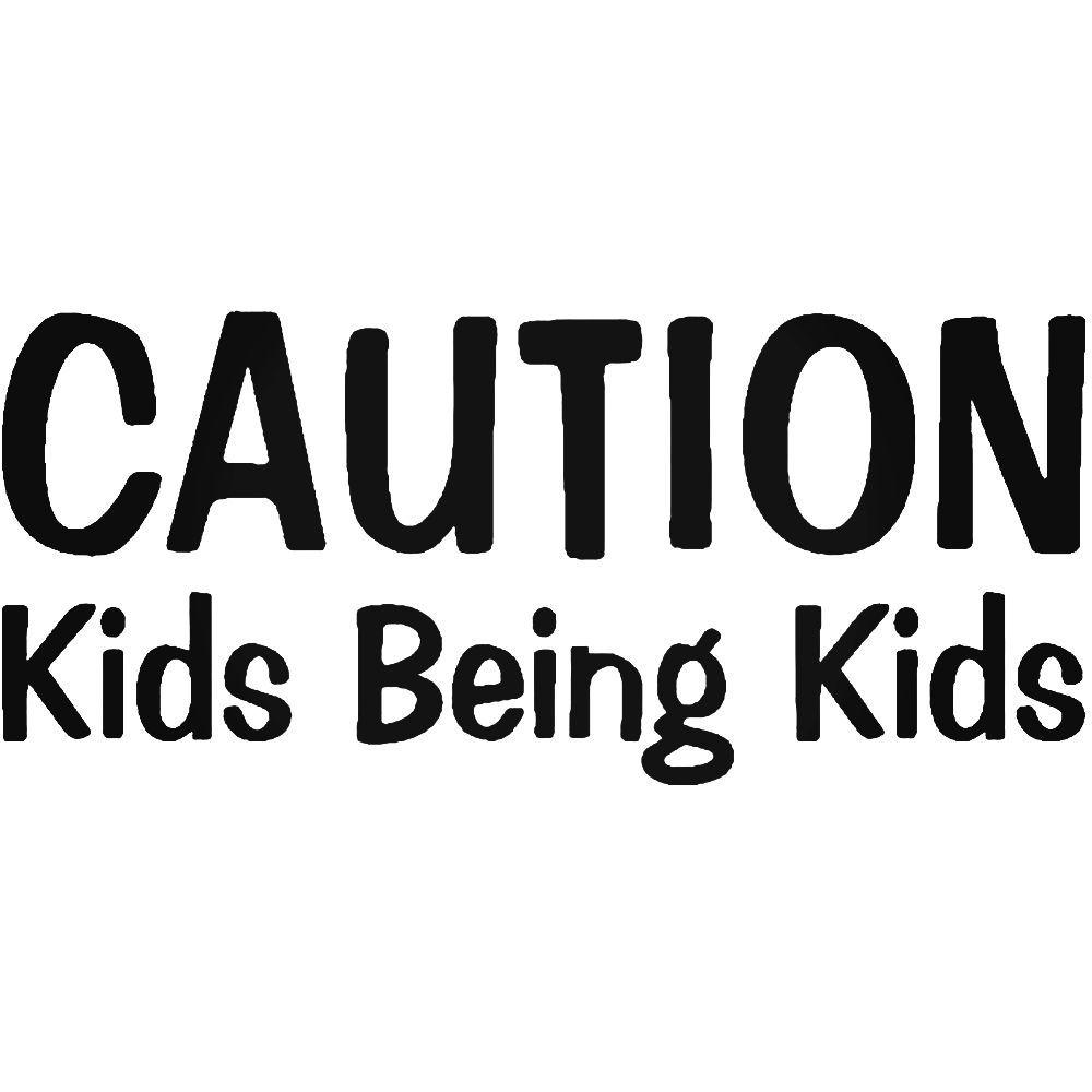 Caution Kids Being Kids Family Vinyl Decal Sticker