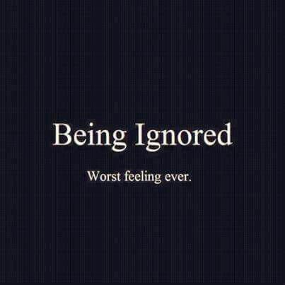 Being ignored....