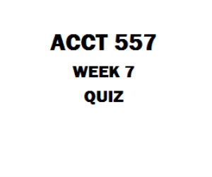 ACCT 557 Week 7 Quiz 1. (TCO F) The company uses the