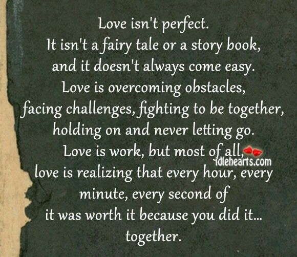 If only people would realize this...maybe there wouldn't be so much divorce. Love is hard but so worth the trouble.