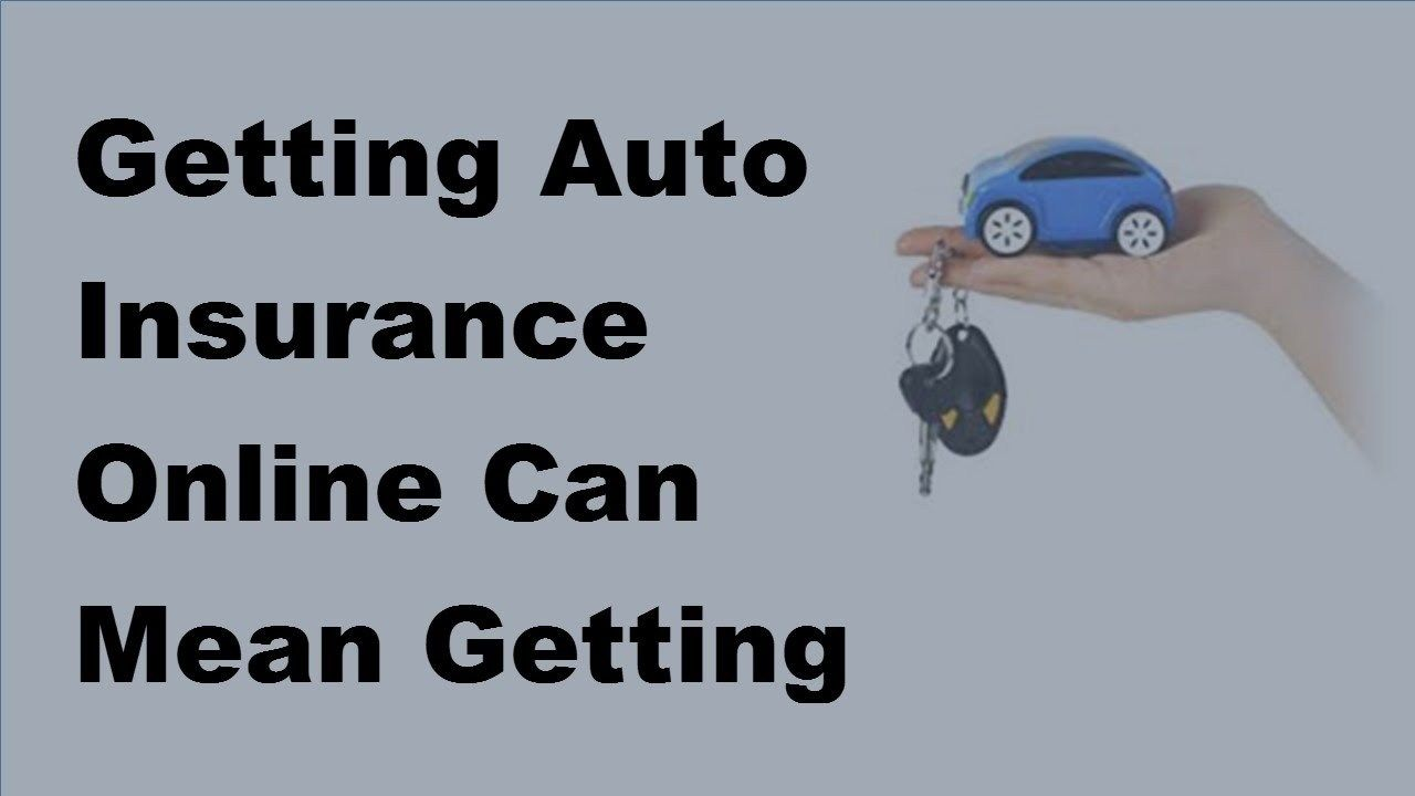 Getting Auto Insurance Online Can Mean Getting the Best ...