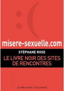 Le Bouquinovore: Misere-sexuelle.com : Livre noir des sites de rencontres, Stéphane Rose