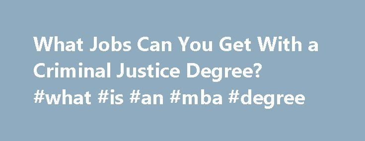 What Jobs Can You Get With a Criminal Justice Degree? #what #is #an