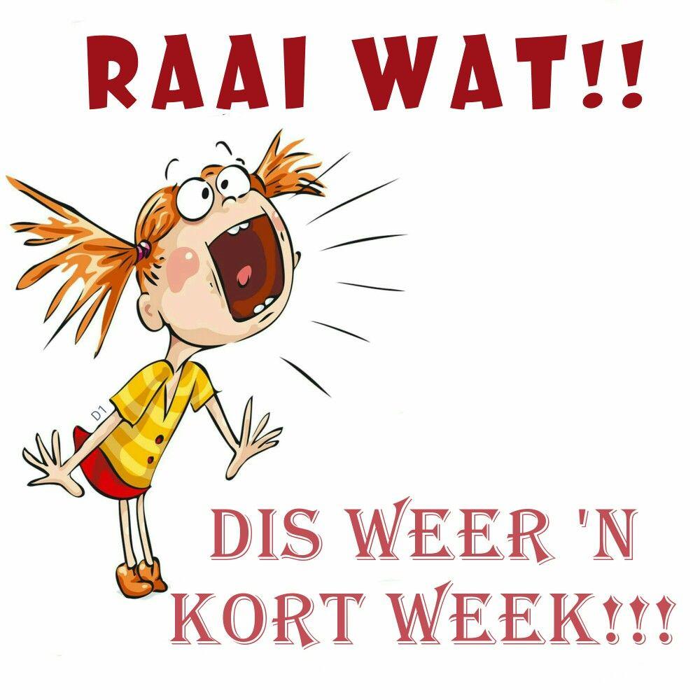 Raai Wat Dis Weer N Kort Week Afrikaans Wisdom Quotes